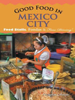 Good Food in Mexico City : Food Stalls, Fondas and Fine Dining - Nicholas Gilman