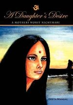A Daughter's Desire, a Mother's Worst Nightmare - Geeta Mangal