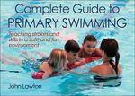 Complete Guide to Primary Swimming - John Lawton