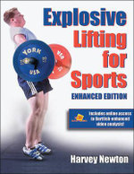 Explosive Lifting for Sports-Enhanced Edition : 28 Days to Maximum Mass - Harvey Newton