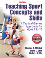 Teaching Sport Concepts and Skills : A Tactical Games Approach for Ages 7 to 18 - Stephen A. Mitchell