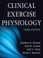 Clinical Exercise Physiology : 3rd Edition - Jonathan K. Ehrman