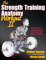 The Strength Training Anatomy Workout : v. 2 - Frederic Delavier