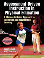 Assessment-Driven Instruction in Physical Education : A Standards-Based Approach to Promoting and Documenting Learning - Jacalyn Lund