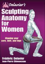 Delavier's Sculpting Anatomy for Women : Core, Butt, and Legs - Frederic Delavier