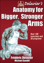 Delavier's Anatomy for Bigger, Stronger Arms : 28 Days to Maximum Mass - Frederic Delavier