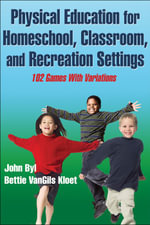 Physical Education for Homeschool, Classroom, and Recreation Settings - John Byl