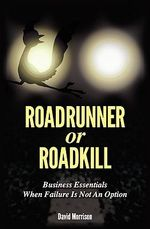 Roadrunner or Roadkill : The Scientific Secret to Achieving Extraordinary R... - MR David John Morrison