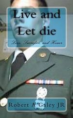 Live and Let Die - Robert A Galey, Jr.