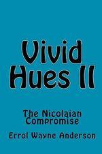 Vivid Hues II : The Nicolaian Compromise - Errol Wayne Anderson