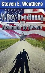 A Boy in a Hurry for Manhood to Arrive - Steven E Weathers