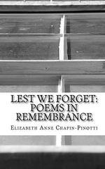 Lest We Forget : Poems in Remembrance - Elizabeth Anne Chapin-Pinotti