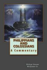 Philippians and Colossians : A Commentary - Bishop Steven McQueen Sr