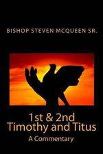 1st & 2nd Timothy and Titus : A Commentary - Bishop Steven McQueen Sr