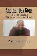 Another Day Gone : The Forthright Omnipotence Era Epic - Caldwell Lee