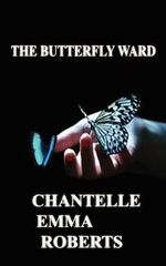 The Butterfly Ward - Chantelle Emma Roberts