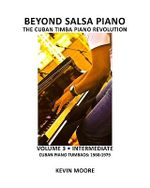 Beyond Salsa Piano : The Cuban Timba Piano Revolution: Volume 3 - Cuban Piano Tumbaos: 1960-1979 - Kevin Moore