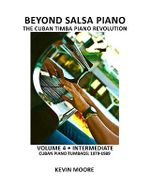 Beyond Salsa Piano : The Cuban Timba Piano Revolution: Volume 4 - Intermediate - Cuban Piano Tumbaos: 1979-1989 - Kevin Moore
