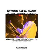 Beyond Salsa Piano : The Cuban Timba Piano Revolution: Volume 7- Ivan Melon Lewis, Part 2 - Kevin Moore
