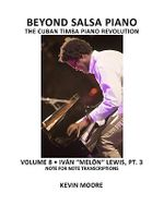 Beyond Salsa Piano : The Cuban Timba Piano Revolution: Volume 8- Ivan Melon Lewis, Part 3 - Kevin Moore