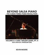 Beyond Salsa Piano : The Cuban Timba Piano Revolution: Volume 9- Ivan Melon Lewis, Part 4 - Kevin Moore
