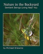 Nature in the Backyard : Sentient Beings Living Near You - Michael Erlewine