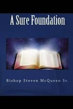 A Sure Foundation - Bishop Steven McQueen Sr