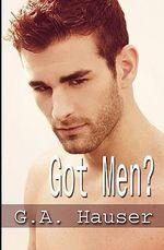 Got Men? - G A Hauser
