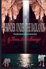 Thunder Under the Badlands : Thunderstruck Series - Thomas Lawson Binninger