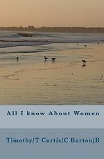 All I Know about Women - Timothy/T Curtis/C Burton/B