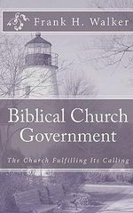 Biblical Church Government - Frank H Walker