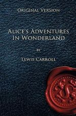 Alice's Adventures in Wonderland - Original Version - Lewis Caroll