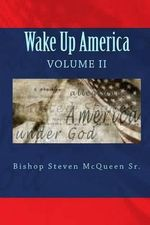 Wake Up America : Volume II - Bishop Steven McQueen Sr