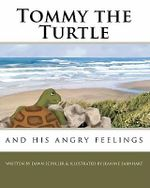 Tommy the Turtle : And His Angry Feelings - Dawn Schiller