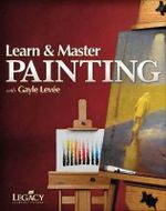 Learn and Master Painting : Learn & Master - Gayle Levee