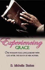 Experiencing Grace : One Woman's Year Long Journey with God After the Death of Her Mother - D Michelle Stokes