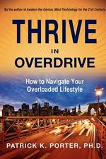 Thrive in Overdrive : How to Navigate Your Overloaded Lifestyle - Patrick Kelly Porter