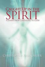 Caught Up in the Spirit - Christopher Paul Carter