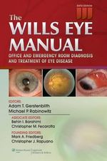 The Wills Eye Manual : Office and Emergency Room Diagnosis and Treatment of Eye Disease