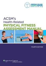 ACSM's Health-related Physical Fitness Assessment Manual - [None] American College of Sports Medicine