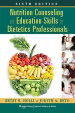 Nutrition Counseling and Education Skills for Dietetics Professionals : 6th Edition - Betsy B. Holli