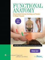 Functional Anatomy : Musculoskeletal Anatomy, Kinesiology, and Palpation for Manual Therapists - Christy J. Cael