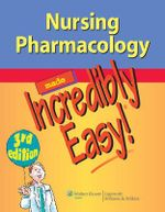 Nursing Pharmacology Made Incredibly Easy! : Incredibly Easy!