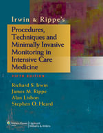 Irwin & Rippe's Procedures, Techniques and Minimally Invasive Monitoring in Intensive Care Medicine - Richard S. Irwin