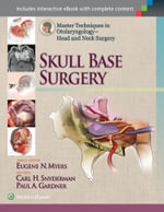 Master Techniques in Otolaryngology : Head and Neck Surgery : Skull Base Surgery - Carl H. Snyderman