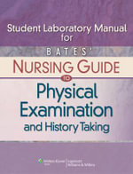 Student Laboratory Manual for Bates' Nursing Guide to Physical Examination and History Taking - Beth Hogan-Quigley