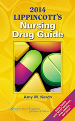 Lippincott's Nursing Drug Guide 2014 : Case Studies for Pharmacists and Prescribers - Amy Morrison Karch
