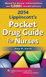 Lippincott's Pocket Drug Guide for Nurses 2014 : Principles and Protocols - Amy Morrison Karch