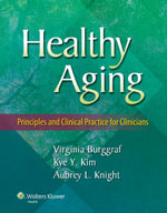 Healthy Aging : Principles and Clinical Practice for Clinicians - Virginia Burggraf