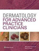 Dermatology for Advanced Practice Clinicians : Essentials Knowledge and Skills - Margaret Bobonich
